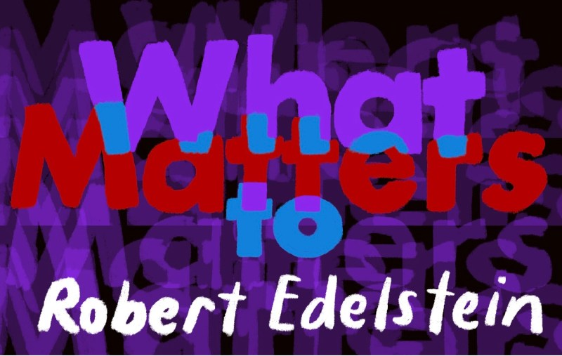 Thumbnail for What Matters: Robert Edelstein on Kicking COVID and Really Listening