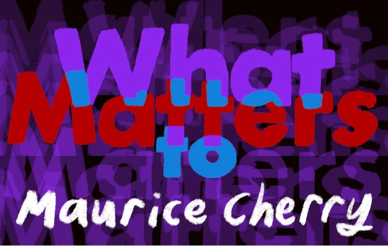 Thumbnail for What Matters: Maurice Cherry on Zero Regrets and Why You Need to Hit the Reset Button