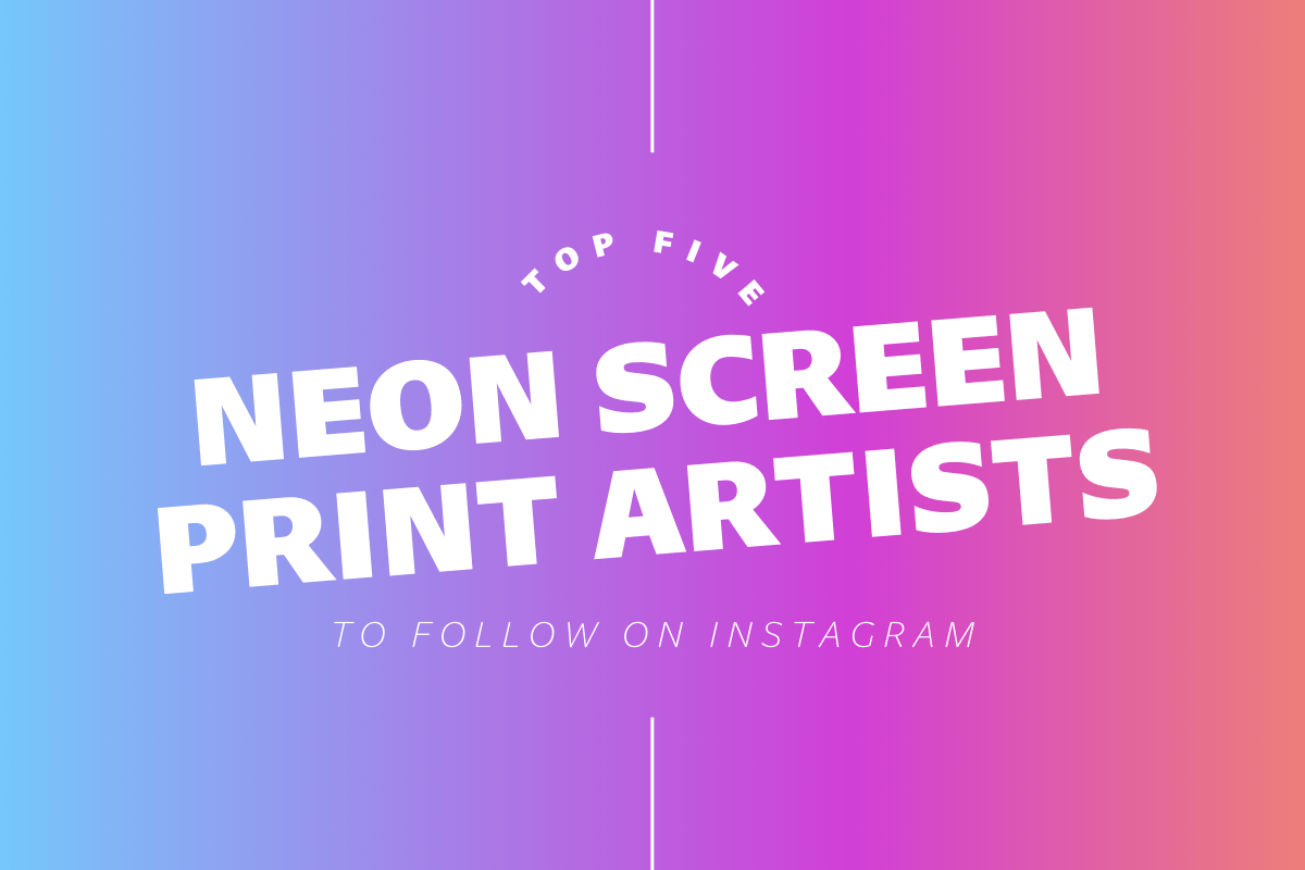 Thumbnail for Top Five Neon Screen Print Artists To Follow On Instagram