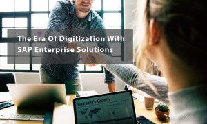 SAP Enterprise Solutions- Enter the Era of Digitization with Improved ROI