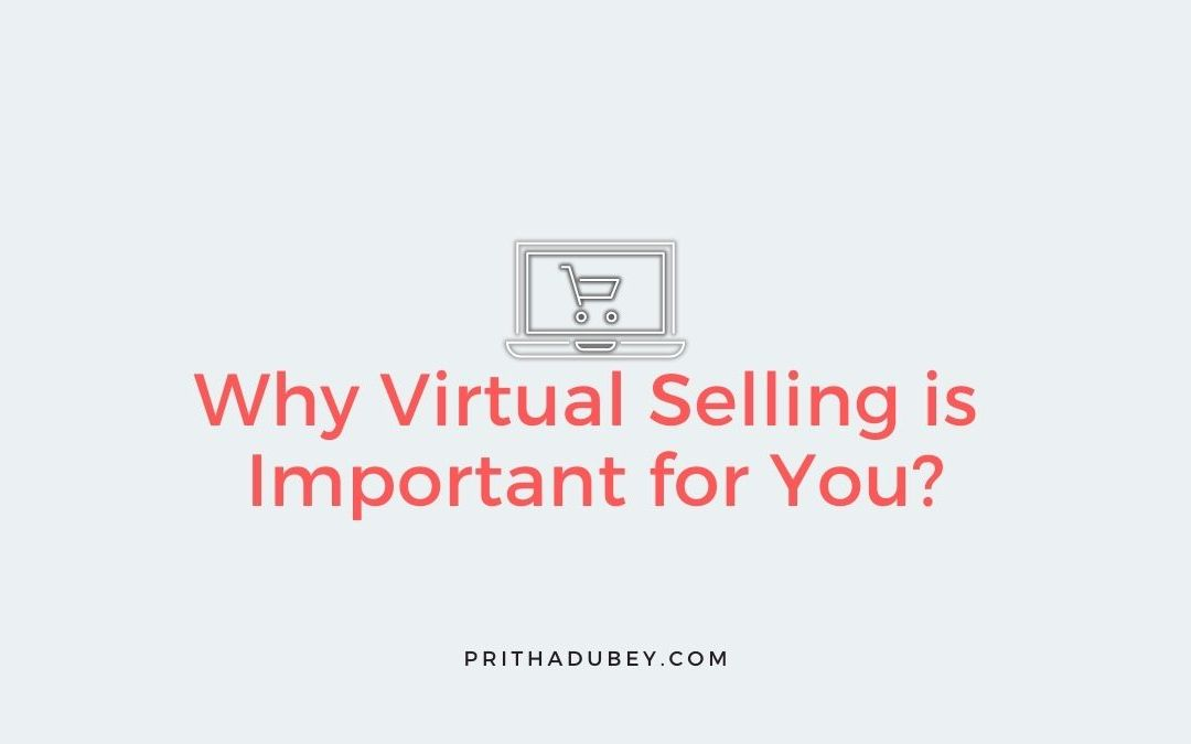 Why Virtual Selling is Important for You?
