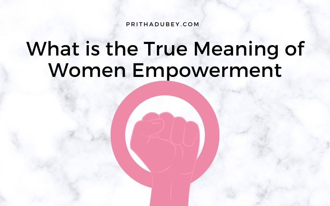What is the True Meaning of Women Empowerment?