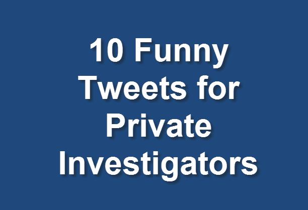 Funny Tweets for Private Investigators