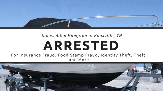 James Hampton Of Tennessee Arrested For Insurance Fraud And Food Stamp