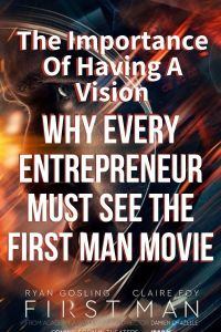 Why Every Entrepreneur Must See The First Man Movie
