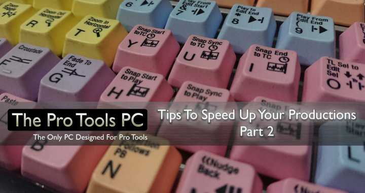 Tips To Speed Up Your Productions - Part 2