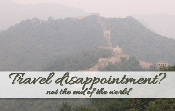 Travel disappointment? Not the end of the world