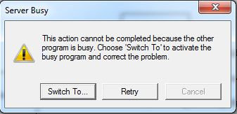 Server Busy This action cannot be completed because the other program is busy. Choose 'Switch To' to activate the busy program and correct the problem.