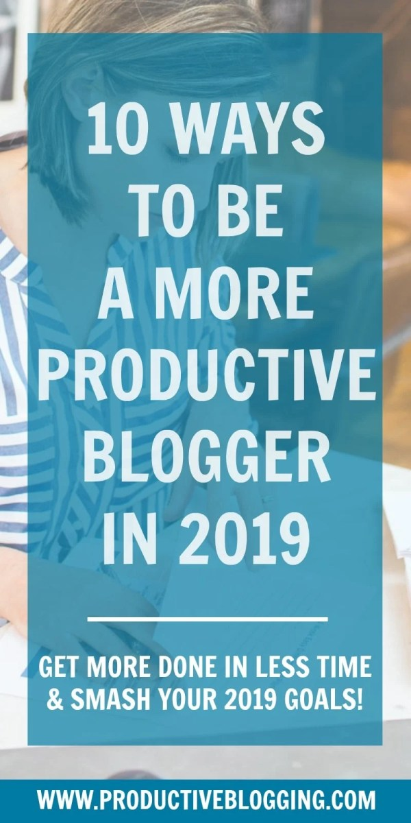 Want to achieve your blogging goals in 2019? Want to get more done in less time on your blog? Here are 10 ways to be a more productive blogger in 2019… #productiveblogger #productivity #productiveblogging #productivitytips #productivityhacks #bloggingtips #blogginghacks #blogginggoals #bloggoals #goalsetting #blogsmarter #blogsmarternotharder #BSNH