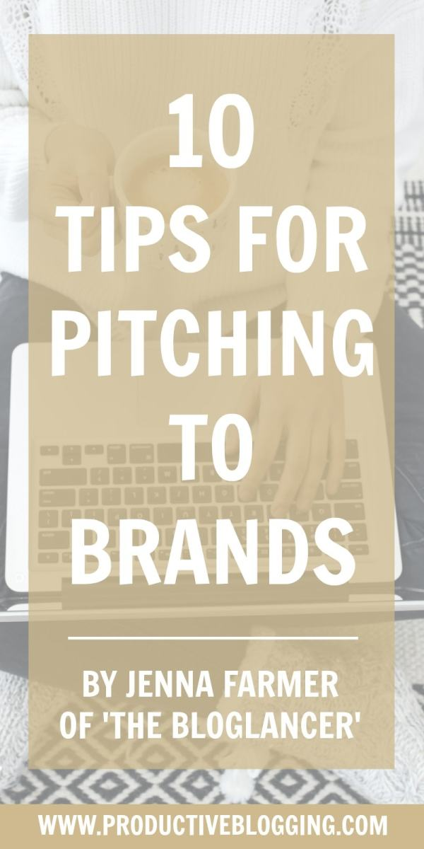 Jenna Farmer blogs all about freelance life and making money from your blog over on The Bloglancer. She also commissions bloggers on behalf of brands and has published an in-depth ebook on working with brands: The Pitching Toolkit. Here she shares 10 tips for pitching to brands. #pitching #sponsoredposts #brandcollaborations #workingwithbrands #sponsoredwork #makemoneyblogging #treatitlikeabusiness #businessblogging #bizblogging #bloggingtips #blogginghacks #productiveblogging