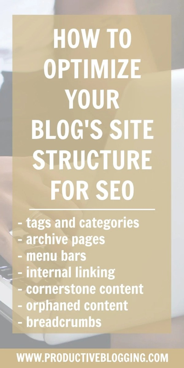 Site structure is a hugely important, but often overlooked, part of SEO. In this guide I share why site structure is so important and how to optimize your blog's site structure for SEO. #SEO #SEOtips #sitestructure #blogSEO #internallinking #taxonomies #archivepages #breadcrumbs #cornerstonecontent #orphanedcontent #bloggingtips #blogging #bloggers #productiveblogging