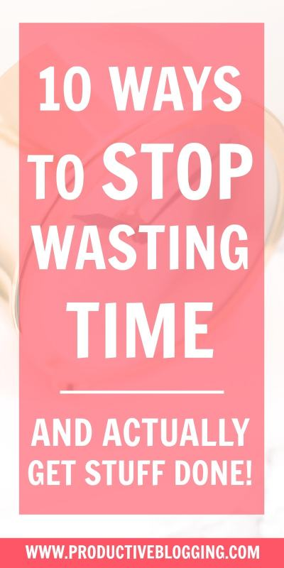 Are you forever procrastinating? Are you far too easily distracted? Then you need these 10 ways to stop wasting time and actually get stuff done on your blog! #procrastination #procrastinating #procrastinator #timesuck #timewasting #productivity #productivitytips #productivityhacks #productivityhabits #productiveblogging #bloggingtips #blogginghacks #blogsmarter #blogsmarternotharder #BSNH #blogging #bloggers #bloggerlife #solopreneur #mompreneur #businessowner #timemanagement #seizetheday