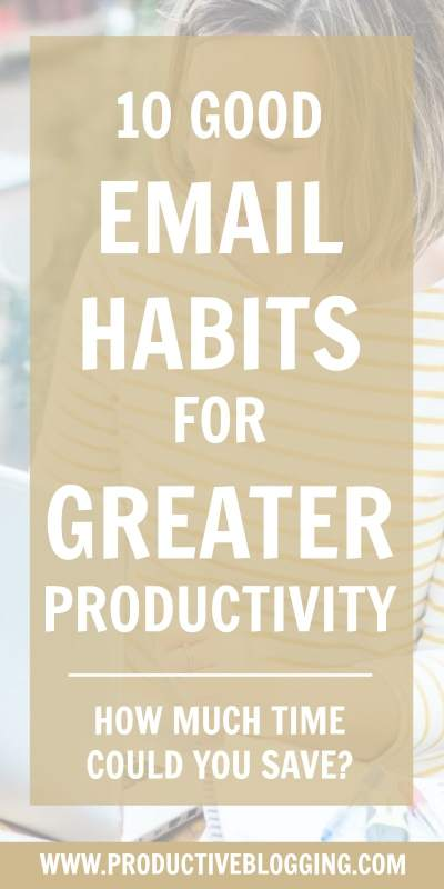 One thing that can totally sabotage productivity (and often eat up whole days!) is the dreaded email inbox. Here are 10 good email habits for greater productivity… #email #inbox #inboxdetox #emailhabits #emailtips #productivityhabits #productivitytips #productivity #greaterproductivity #batching #monotasking #inboxzero #todolist #blogging #blogger #bloggingtips #blogginghabits #filingsystem #emailrules #solopreneur #entrepreneur #mompreneur #productiveblogger #productiveblogging