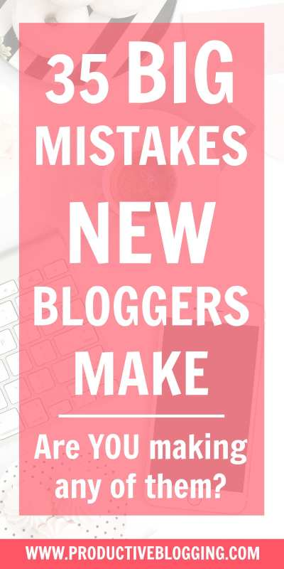 New to blogging? Want to get your blog off on the right foot? Want your blog to be a big success? Then make sure you are not making any of these 35 BIG mistakes new bloggers make! #bloggingmistakes #newblogger #newbloggers #newbloggermistakes #startablog #startaprofitableblog #profitableblogging #bloggingtips #blogginghacks #blogging #bloggers #blog #blogtips #beginnerblogger #newblog #newblogmistakes #productiveblogging #productivebloggingcommunity