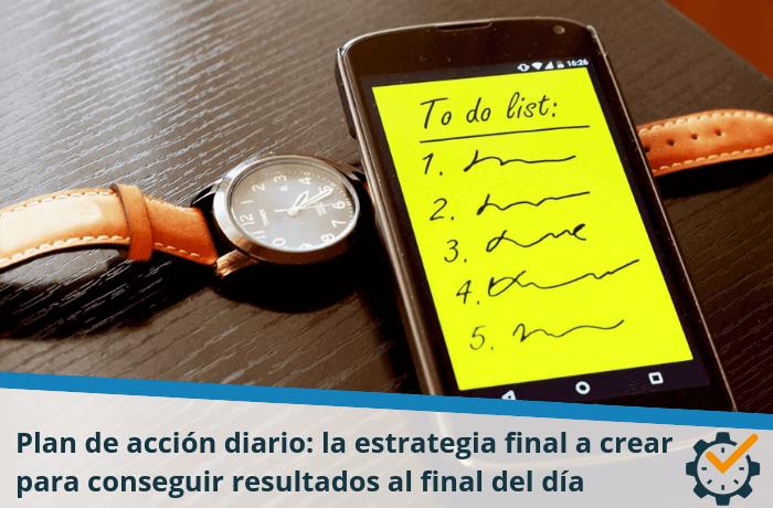 Plan de acción diario: la estrategia final a crear para conseguir resultados al final del día
