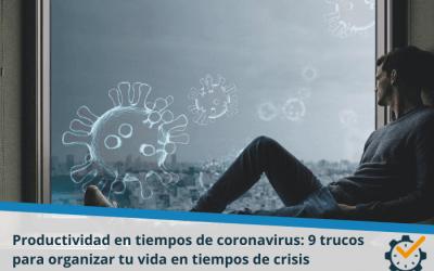 Productividad en tiempos de Coronavirus: 9 trucos para organizar tu vida en tiempos de crisis
