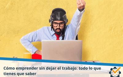 Cómo emprender sin dejar el trabajo: todo lo que tienes que saber