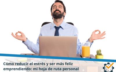 Cómo reducir el estrés y ser más feliz emprendiendo: mi hoja de ruta personal