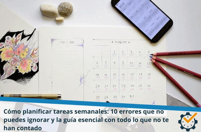 Cómo planificar tareas semanales: 10 errores que no puedes ignorar y la guía esencial con todo lo que no te han contado