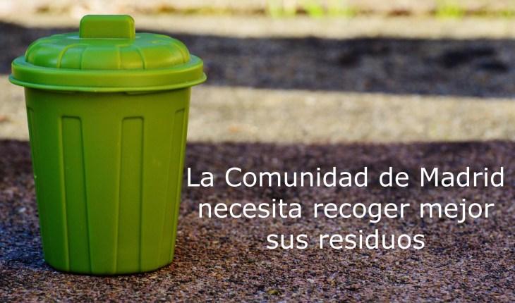La Comunidad de Madrid necesita recoger mejor sus residuos