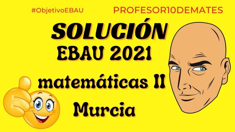 examen de selectividad ebau murcia matematicas 2021
