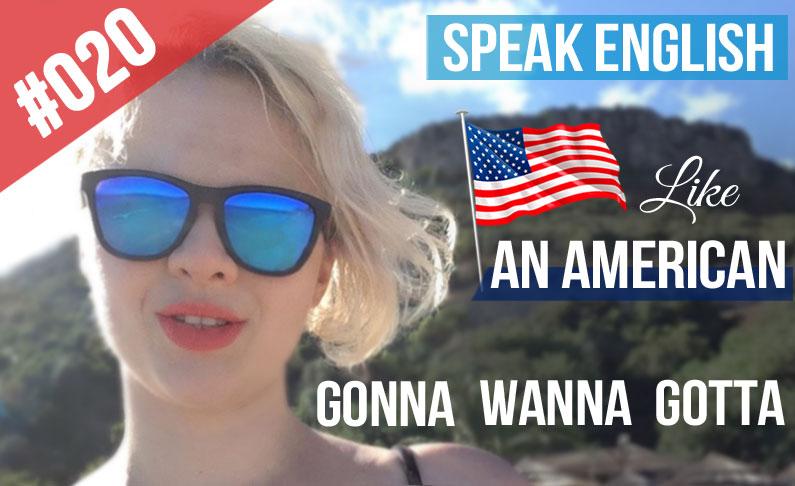 Habla inglés como un americano – Contracciones informales – Gonna, Wanna, Gotta