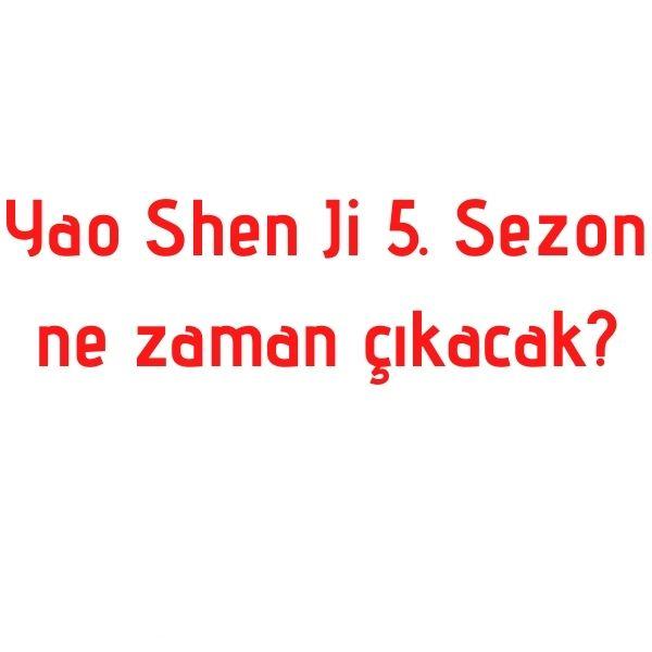 Yao Shen Ji 5 Sezon ne zaman cikacak