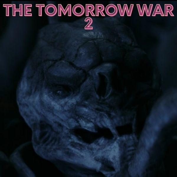 The Tomorrow War 2 Ne Zaman Çıkacak? (Yarının Savaşı 2)