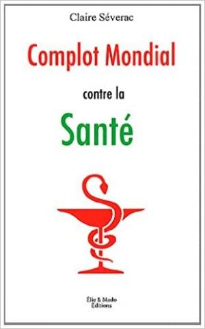 """""""Complot Mondial contre la santé"""" – Claire Séverac"""
