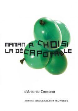 Antonio Carmona - Maman a choisi la décapotable (éditions Théâtrales jeunesse)