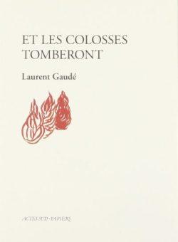 Laurent Gaudé, livre Et les colosses tomberont, Actes Sud - Papiers