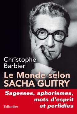 Christophe Barbier, Le Monde selon Sacha Guitry, Éditions Tallandier