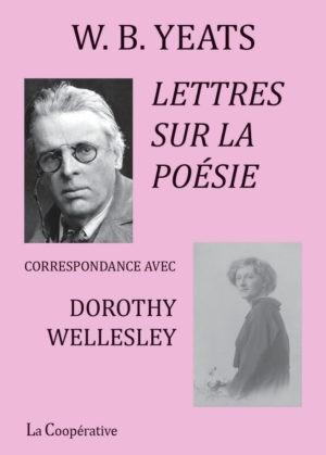 W. B. Yeats, Lettres sur la poésie – correspondance avec Dorothy Wellesley, Editions La Coopérative
