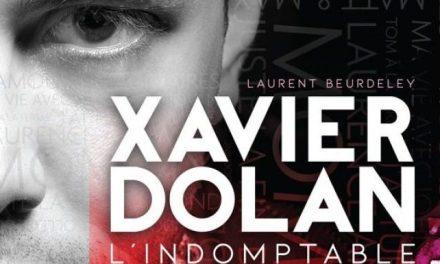 """""""Xavier Dolan l'indomptable"""": première biographie idéale d'un artiste de trente ans"""