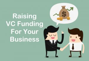 How To Raise VC Funding For Your Business