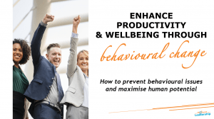 Workshop - Enhance Productivity & Wellbeing Through Behavioural Change - How to prevent behavioural issues and maximise human potential
