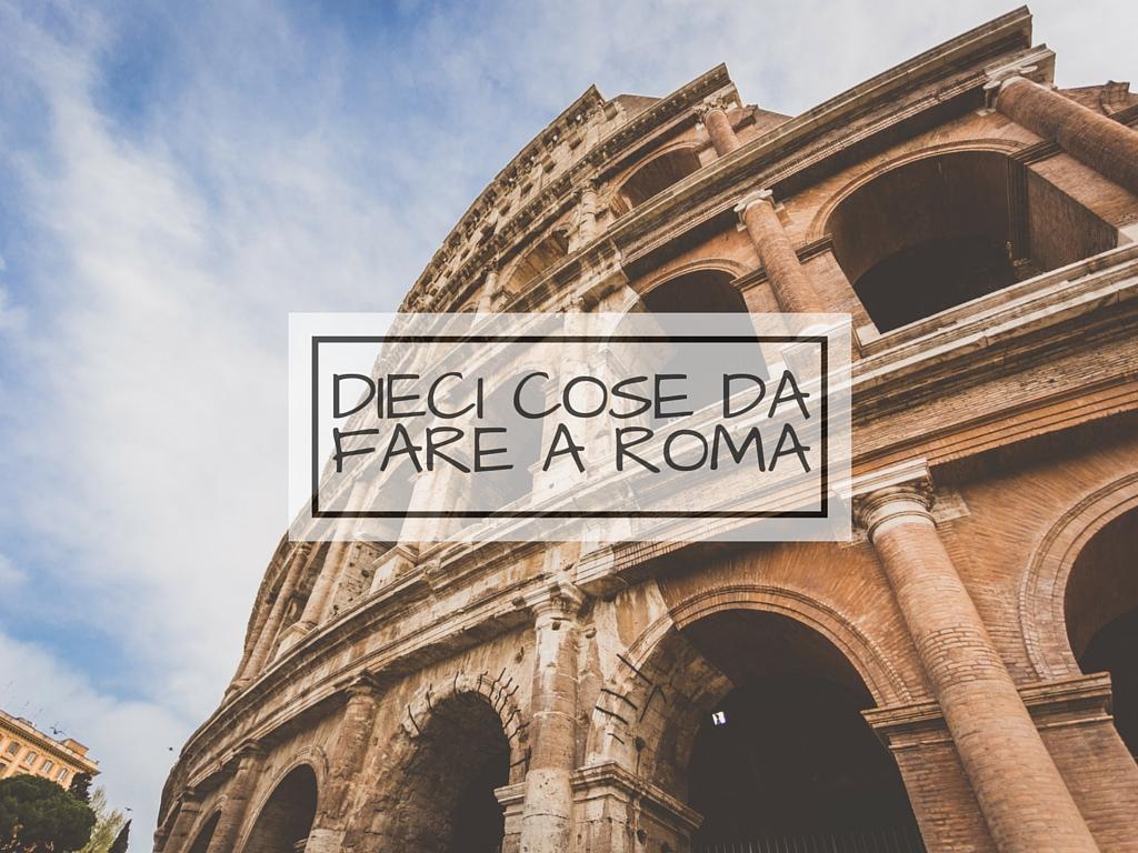 Dieci cose da fare a Roma