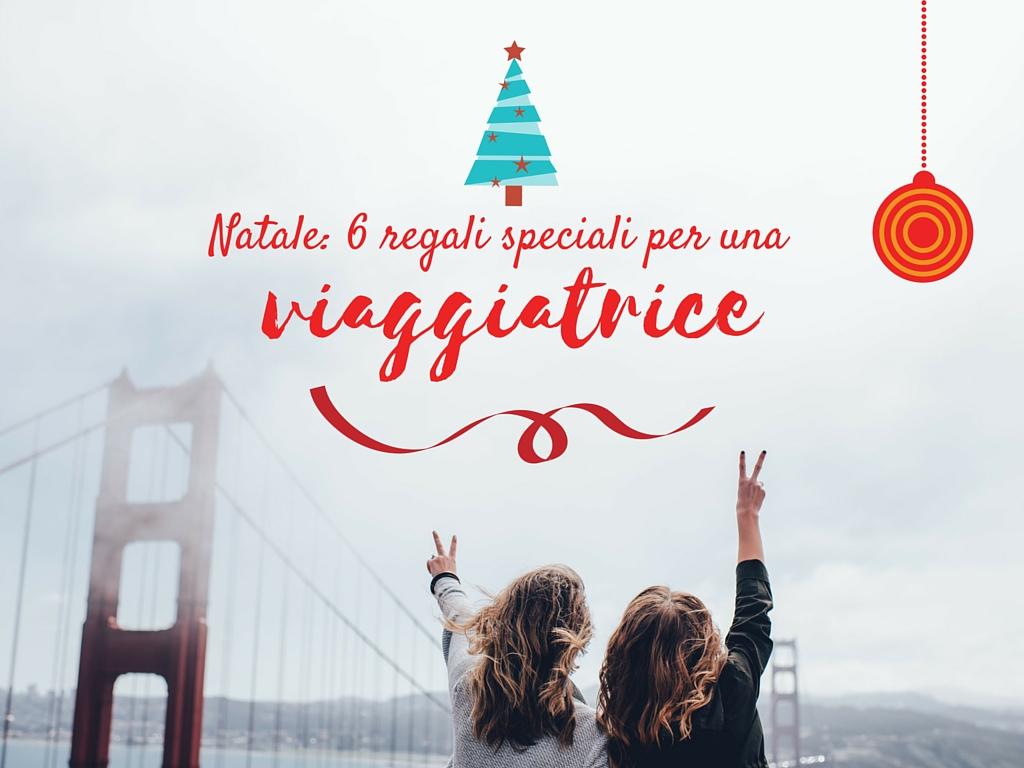 Natale: 6 regali per una viaggiatrice