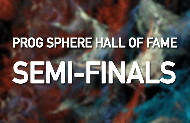 Prog Sphere Hall of Fame - Semi-Finals