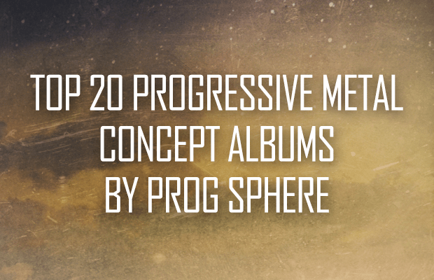 Top 20 Progressive Metal Concept Albums by Prog Sphere