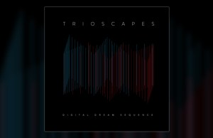 Trioscapes - Digital Dream Sequence