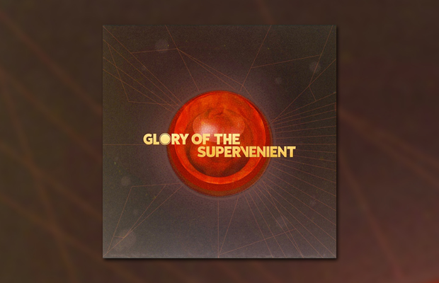 Glory of the Supervenient - Glory of the Supervenient