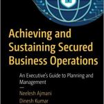 Achieving and Sustaining Secured Business Operations