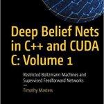 Deep Belief Nets in C++ and CUDA C: Volume 1