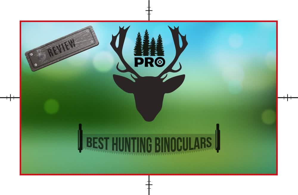 Best Hunting Binoculars Reviews - proHuntingHacks