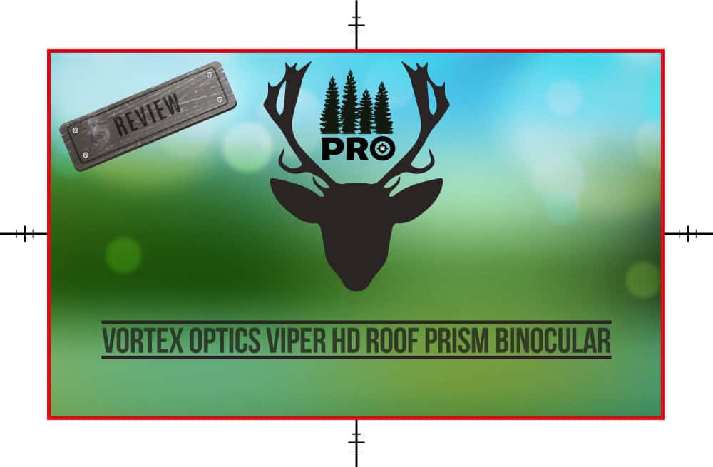 Vortex Optics Viper HD Roof Prism Binocular Review - proHuntingHacks