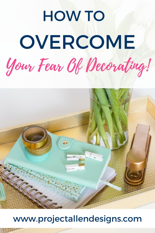 How To Overcome your fear of decorating in just 6 easy steps| Decorating tips and tricks for beginners| http://www.projectallendesigns.com/overcome-fear-decorating/