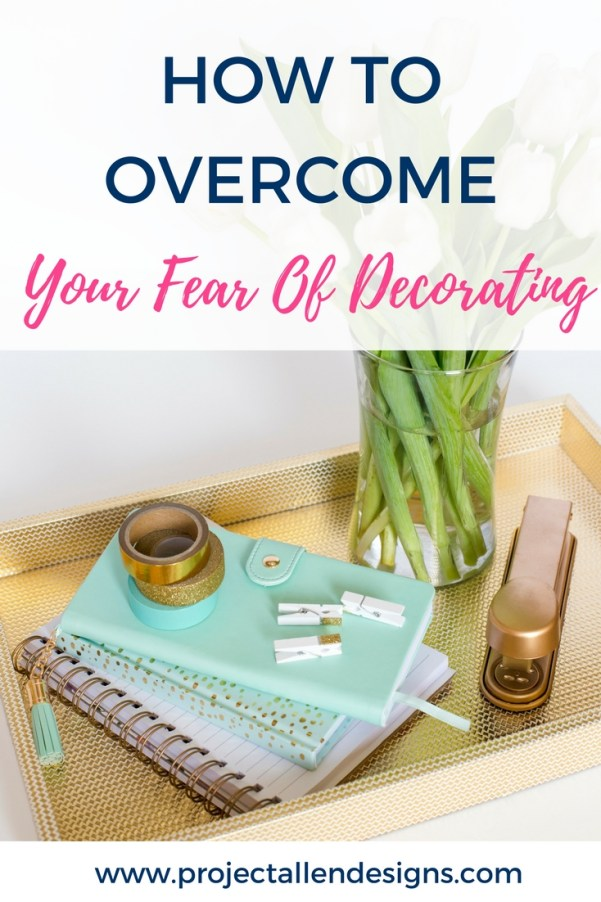 How To Overcome your fear of decorating in just 6 easy steps| Decorating tips and tricks for beginners|http://www.projectallendesigns.com/overcome-fear-decorating/