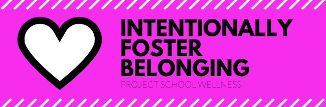 Intentionally foster belonging, Project School Wellness