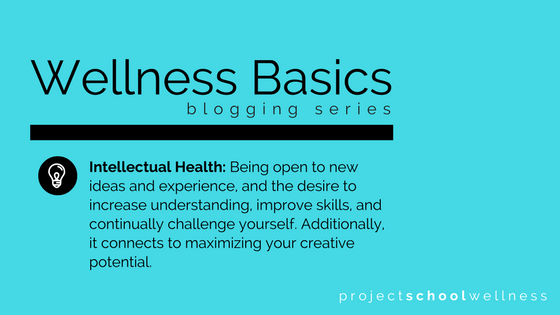 Wellness Basics - A guide to understanding health and wellness by Project School Wellness. - What is Intellectual Health?